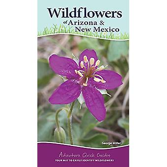 Wildflowers of Arizona and New Mexico - Your Way to Easily Identify Wi
