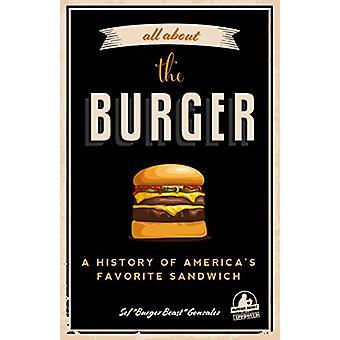 All about the Burger - A History of America's Favorite Sandwich by Sef