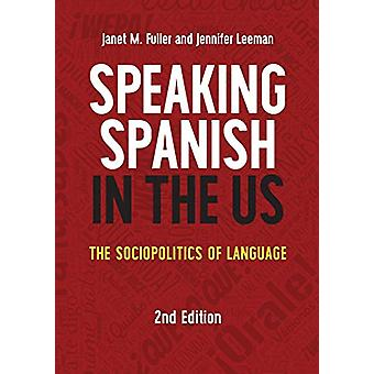 Speaking Spanish in the US - The Sociopolitics of Language by Janet M.