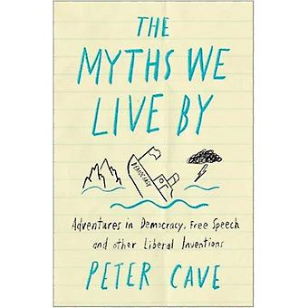 The Myths We Live By  A Contrarians Guide to Democracy Free Speech and Other Liberal Fictions by Peter Cave