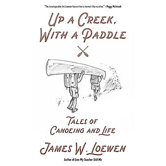 Up A Creek With A Paddle by Loewen & James W.
