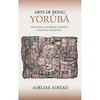 Kunst des Seins Yoruba: Weissagung, Allegorie, Tragödie, Sprichwort, Lobrede (Expressive Kulturen Afrikas)