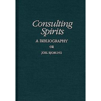 Consulting Spirits - A Bibliography by Joel Bjorling - 9780313302848 B