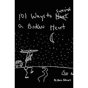 101 Ways to Survive a Broken Heart by Kevin R Adcroft - 9780578085913