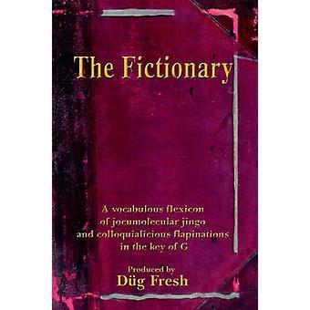 The Fictionary - A Vocabulous Flexicon of Jocumolecular Jingo and Coll