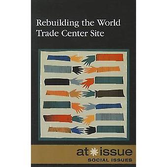 Rebuilding the World Trade Center Site by Margaret Haerens - 97807377