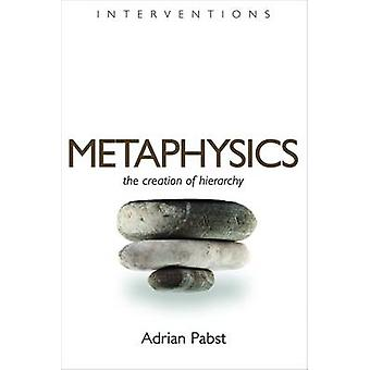 Metaphysics - The Creation of Hierarchy by Adrian Pabst - 978080286451