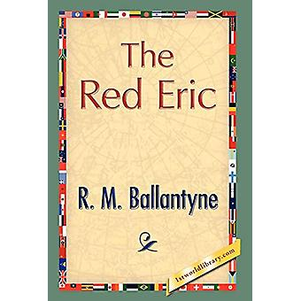 The Red Eric by Robert Michael Ballantyne - 9781421897776 Book