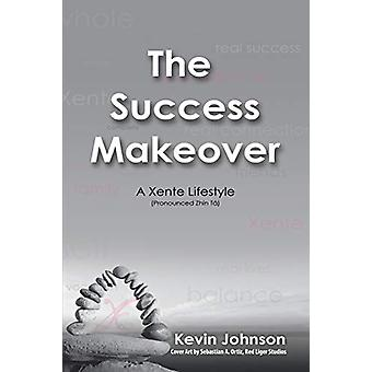 The Success Makeover - A Xente Lifestyle (Pronounced Zhin-T by Kevin J