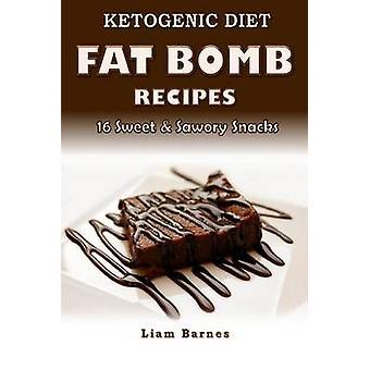 Ketogenic Diet - Fat Bomb Recipes - 16 Recipe Keto Cookbook (Sweet and