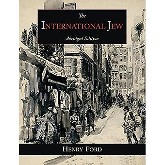 The International Jew - The World's Foremost Problem-Abridged Edition