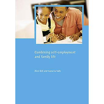 Combining selfemployment and family life Family and Work series
