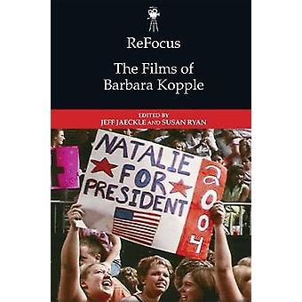 Refocus The Films of Barbara Kopple Refocus The American Directors