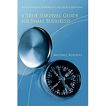 A True Survival Guide for Small Businesses: A No-Nonsense Approach to Successful Retailing
