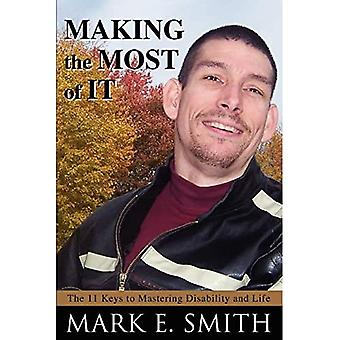 Making the Most of It: The 11 Keys to Mastering Disability and Life