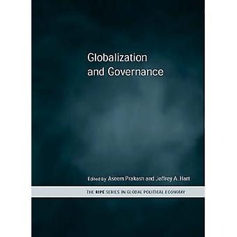 Globalization and Governance by Edited by Jeffrey A Hart & Edited by Aseem Prakash