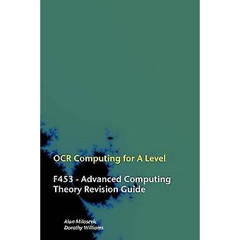 OCR Computing for ALevel  F453  Advanced Computing Theory Revision Guide by Milosevic & Alan