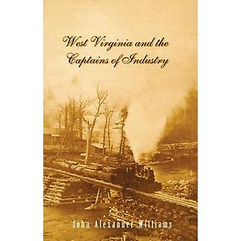 West Virginia and the Captains of Industry by John A. Williams - 9780
