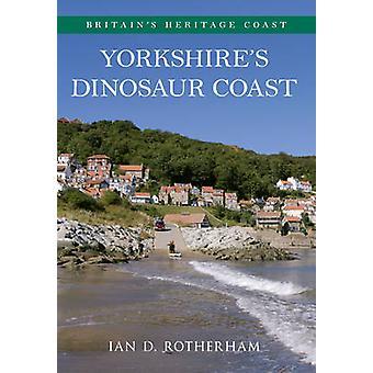Yorkshire's Dinosaur Coast by Ian D. Rotherham - 9781445618050 Book