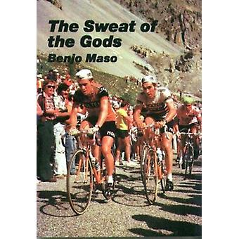 The Sweat of the Gods - Myths and Legends of Bicycle Racing by Benjo M