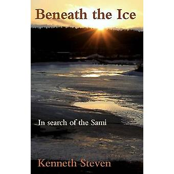 Beneath the Ice - In Search of the Sami by Kenneth Steven - 9781910192