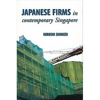 Japanese Firms in Contemporary Singapore by Hiroshi Shimizu - 9789971