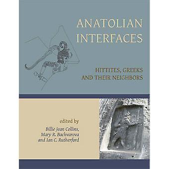 Anatoliska gränssnitt - hettiterna - grekerna och deras grannar av Billi