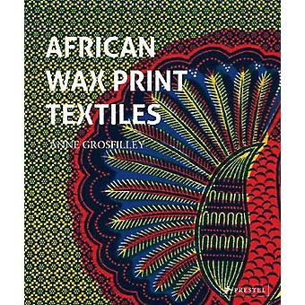 African Wax Print Textiles by Anne Grosfilley - 9783791384368 Book