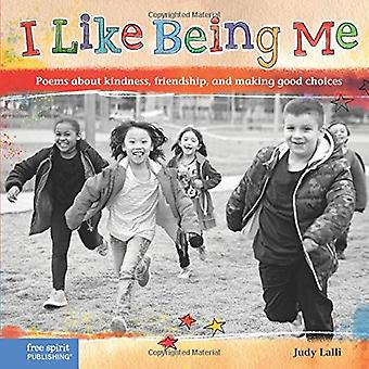 I Like Being Me: Poems about Kindness, Friendship, and Making Good