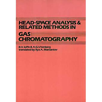 HeadSpace Analysis and Related Methods in Gas Chromatography by Ioffe & Boris Veniaminovich