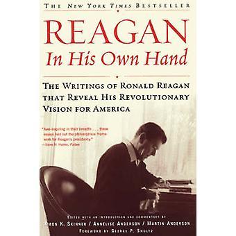 Reagan dans sa propre main les écrits de Ronald Reagan qui révèlent sa Vision révolutionnaire de l'Amérique par Skinner & Kiron K.