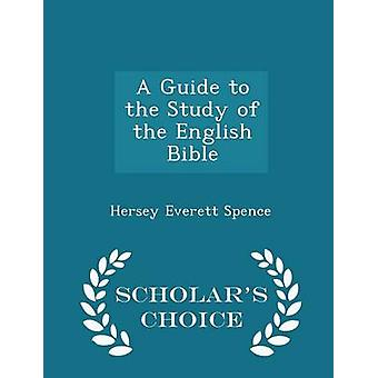 A Guide to the Study of the English Bible  Scholars Choice Edition by Spence & Hersey Everett