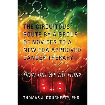 Omvei av en gruppe nybegynnere til en ny FDA godkjent kreft terapi hvordan vi gjør dette ved Dougherty & PhD & Thomas J.