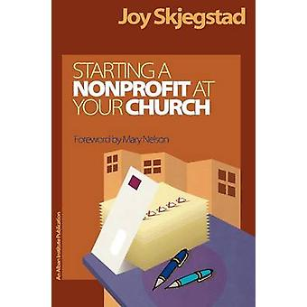 Starting a Nonprofit at Your Church by Skjegstad & Joy