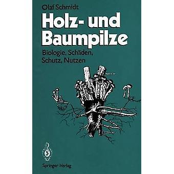 Holz und Baumpilze Biologie Schden Schutz Nutzen Schmidt y Olaf