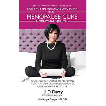 The Menopause Cure and Hormonal Health by Jill D. Davey - Sergey Dzug