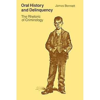 Oral History and Delinquency - Rhetoric of Criminology (Reprinted edit