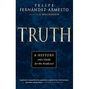 Truth - A History and a Guide for the Perplexed by Felipe Fernandez-Ar