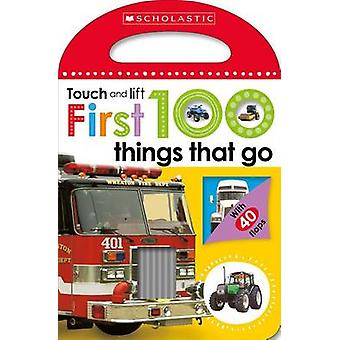 First 100 Things That Go (Scholastic Early Learners - Touch and Lift)
