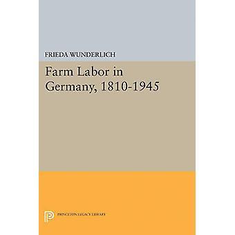 Farm Labor in Germany - 1810-1945 by Frieda Wunderlich - 978069162584