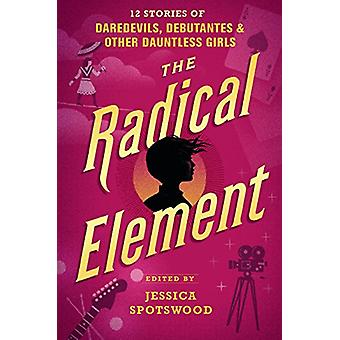 The Radical Element -  - 12 Stories of Daredevils - Debutantes & Other