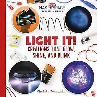 Light It! Creations That Glow - Shine - and Blink by Christa Schneide
