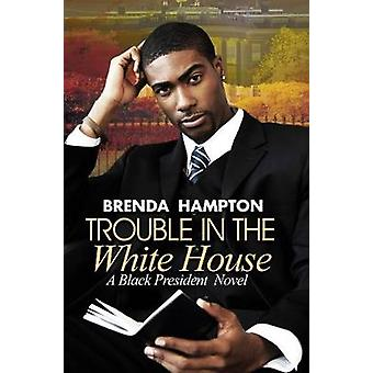 Trouble In The White House - A Black President Novel by Brenda Hampton