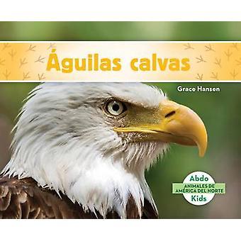 guilas Calvas (Bald Eagles) by Grace Hansen - 9781624026652 Book