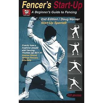 Fencer's Start-Up - A Beginner's Guide to Fencing (2nd Revised edition