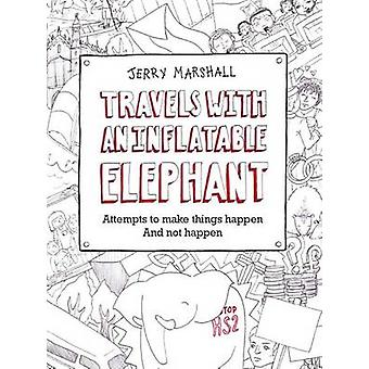 Travels with an Inflatable Elephant - Attempts to Make Things Happen a