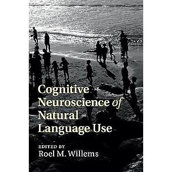 Cognitive Neuroscience of Natural Language Use by Willems & Roel
