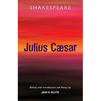 Tragedy of Julius Caesar by William Shakespeare & Edited by Jan H Blits