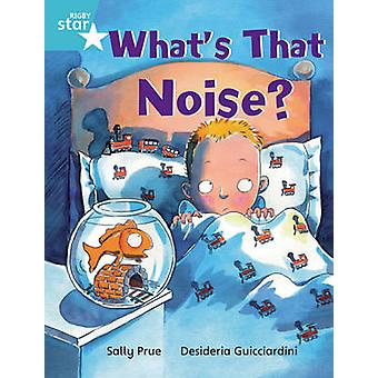 Rigby Star Independent Turquoise Reader 3 Whats That Noise by Sally Prue