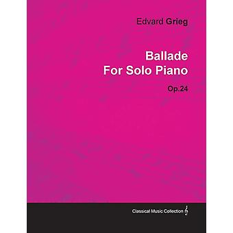 Ballade by Edvard Grieg for Solo Piano Op.24 by Grieg & Edvard